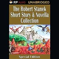 The Robert Stanek Short Story & Novella Collection (       UNABRIDGED) by Robert Stanek