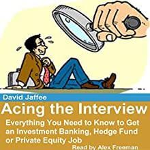 Acing the Interview: Everything You Need to Know to Get an Investment Banking, Hedge Fund or Private Equity Job Audiobook by David Jaffee Narrated by Alex Freeman