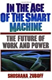In The Age Of The Smart Machine: The Future Of Work And Power (0465032117) by Shoshana Zuboff