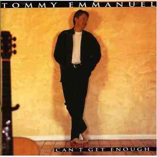 Amazon.com: TOMMY EMMANUEL: Can't Get Enough: Music
