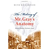 The Making of Mr Gray's Anatomy: Bodies, books, fortune, fameby Ruth Richardson