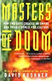 Masters of Doom: How Two Guys Created an Empire and Transformed Pop Culture (0812972155) by Kushner, David