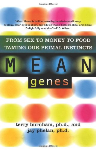 Mean Genes: From Sex To Money To Food: Taming Our Primal Instincts