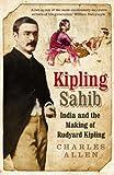 Kipling Sahib: India and the Making of Rudyard Kipling 1865-1900