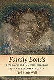 Family Bonds: Free Blacks and Re-enslavement Law in Antebellum Virginia