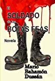img - for El SOLDADO DE LAS BOTAS FEAS (Spanish Edition) book / textbook / text book