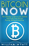 img - for Bitcoin: NOW! The Ultimate Guide to Get Started And Profit From Bitcoin - Step by Step Guide to Buying, Selling, Investing & Trading In Bitcoins (Bitcoin, ... Trading, Personal Finance, Finance, Money) book / textbook / text book