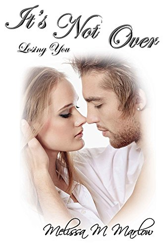 Book: It's Not Over - Losing You by Melissa M. Marlow