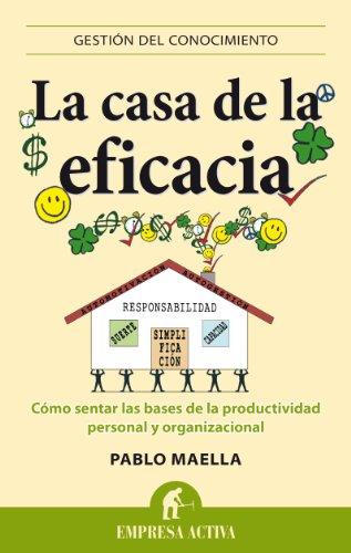 La casa de la eficacia: Cómo sentar las bases de la productividad personal y organizacional (Gestion Conocimiento)