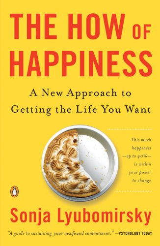 The How of Happiness: A New Approach to Getting the Life...