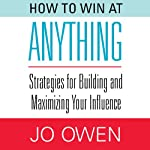 How to Win at Anything: Strategies for Building and Maximizing Your Influence | Jo Owen