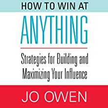 How to Win at Anything: Strategies for Building and Maximizing Your Influence (       UNABRIDGED) by Jo Owen Narrated by Norman Dietz