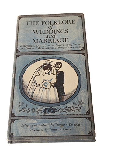 The Folklore of Weddings and Marriage; The Traditional Beliefs, Customs, Superstitions, Charms, and Omens of Marriage and Marriage Ceremonies.