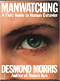 Manwatching: Field Guide to Human Behaviour (0224015338) by Morris, Desmond