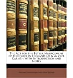 img - for The ACT for the Better Management of Highways in England: 25 & 26 Vict. Cap. 61: With Introduction and Notes (Paperback) - Common book / textbook / text book
