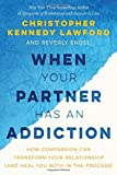 img - for When Your Partner Has an Addiction: How Compassion Can Transform Your Relationship (and Heal You Both in the Process) book / textbook / text book