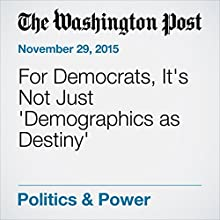 For Democrats, It's Not Just 'Demographics as Destiny' (       UNABRIDGED) by Dan Balz Narrated by Jill Melancon