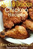 Quick & Delicious Chicken Recipes (Easy Everyday Chicken Dinner Recipes The Whole Family Will Love)