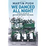 We Danced All Night: A Social History of Britain Between the Warsby Martin Pugh