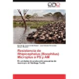 Resistencia de Rhipicephalus (Boophilus) Microplus a PS y AM: En unidades de producción pecuarias de municipio...