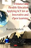 img - for Distance and Flexible Education Applying ICT for an Innovative and Open Learning (Education in a Competitive and Globalizing World) book / textbook / text book