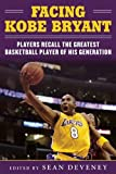 img - for Facing Kobe Bryant: Players, Coaches, and Broadcasters Recall the Greatest Basketball Player of His Generation book / textbook / text book