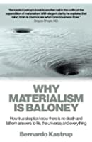 Why Materialism Is Baloney: How True Skeptics Know There Is No Death and Fathom Answers to Life, the Universe, and Everything
