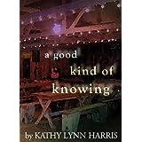 A Good Kind of Knowing ~ Kathy Lynn Harris
