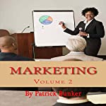 How to Build a Relationship with Your Customers: Marketing, Volume 2   Patrick Bunker