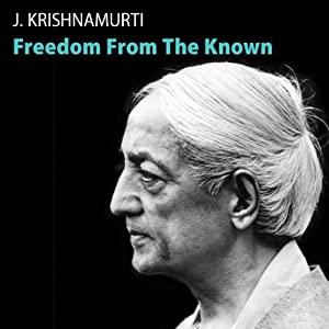 Freedom from the Known | [Jiddu Krishnamurti]
