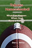 Tebows Homeschooled!: What Can Happen When God Runs a School