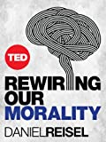 Rewiring Our Morality (TED Books Book 39)