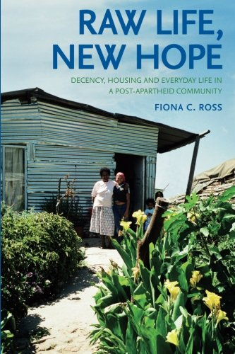 Raw Life, New Hope: Decency, Housing and Everyday Life in a Post-apartheid Community PDF