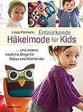Entzückende Häkelmode für Kids: Kleidung, Spielzeug und Accessoires für Babys und Kleinkinder