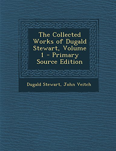 The Collected Works of Dugald Stewart, Volume 1 - Primary Source Edition