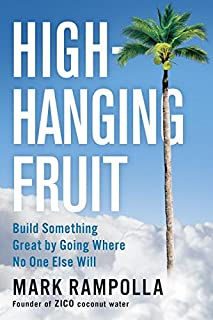 Book Cover: High-Hanging Fruit: Build Something Great by Going Where No One Else Will