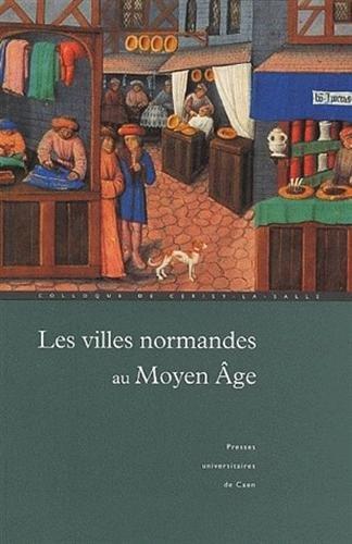 Les villes normandes au Moyen Age : Renaissance, essor, crise