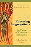 img - for Educating Congregations: The Future of Christian Education [Paperback] [1994] (Author) Charles R. Foster book / textbook / text book