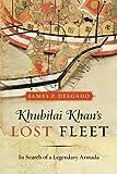 Khubilai Khans Lost Fleet: In Search of a Legendary Armada