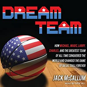 Dream Team: How Michael, Magic, Larry, Charles, and the Greatest Team of All Time Changed the Game of Basketball Forever | [Jack McCallum]