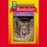 Bloodsuckers: Bats, Bugs, and Other Bloodthirsty Creatures | Sarah Houghton