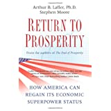 Return to Prosperity: How America Can Regain Its Economic Superpower Status ~ Arthur B. Laffer