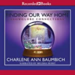 Finding Our Way Home (       UNABRIDGED) by Charlene Ann Baumbich Narrated by Melissa Hurst
