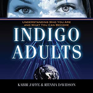 Indigo Adults: Understanding Who You Are and What You Can Become | [Kabir Jaffe, Ritama Davidson]