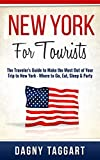 New York: For Tourists! - The Traveler's Guide to Make The Most Out of Your Trip to New York - Where to Go, Eat, Sleep & Party (English Edition)