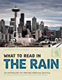 What to Read in the Rain; An Anthology of Writing from 826 Seattle 2012