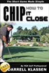 How to Chip it Close. The Short Game...