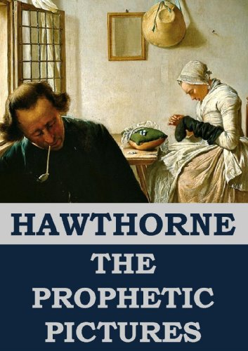 Nathaniel Hawthorne - The Prophetic Pictures (Annotated) (English Edition)