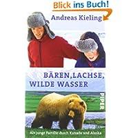 Bären, Lachse, wilde Wasser: Als junge Familie durch Kanadaund Alaskamit Sabine Wünsch: Als junge Familie...