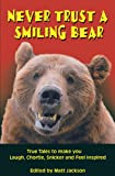 Never Trust a Smiling Bear: True Tales to Make you Laugh, Chortle, Snicker and Feel Inspired (Outdoor Humor)